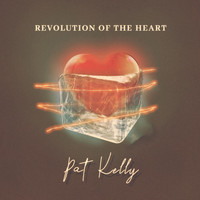 Pat Kelly - Revolution of the Heart