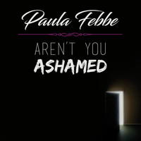 Paula Febbe - Aren't You Ashamed