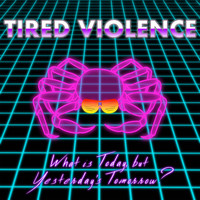 Tired Violence - What is Today, But Yesterday's Tomorrow?