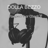 DOLLA BEZZO / - Respect It or Check It