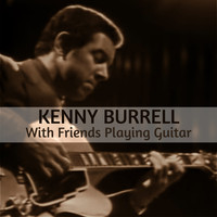 Kenny Burrell - With Friends Playing Guitar
