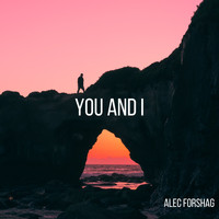 Alec Forshag / - You and I