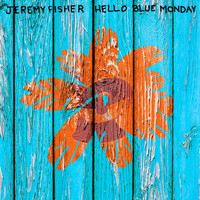 Jeremy Fisher - Hello Blue Monday