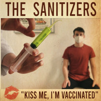 THE SANITIZERS - Kiss Me, I'm Vaccinated