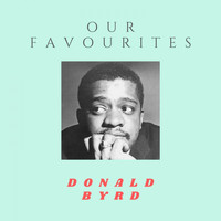 Donald Byrd - Our Favorites