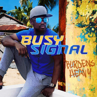Busy Signal - Burdens Heavy