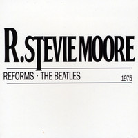 R. Stevie Moore - R. Stevie Moore Reforms the Beatles
