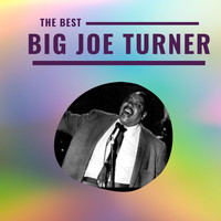 Big Joe Turner - Big Joe Turner - The Best
