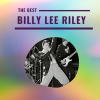 Billy Lee Riley - Billy Lee Riley - The Best