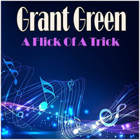 Grant Green - A Flick Of A Trick