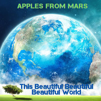 Apples From Mars - This Beautiful Beautiful Beautiful World