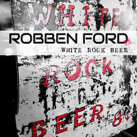 Robben Ford - White Rock Beer...8 Cents