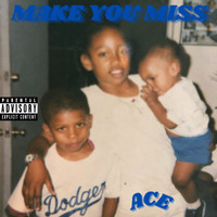 Ace - Make You Miss (Explicit)